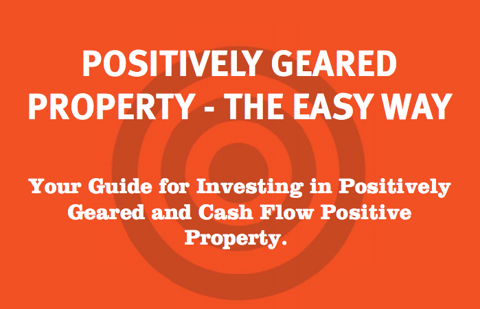 Positively Geared Property The Easy Way